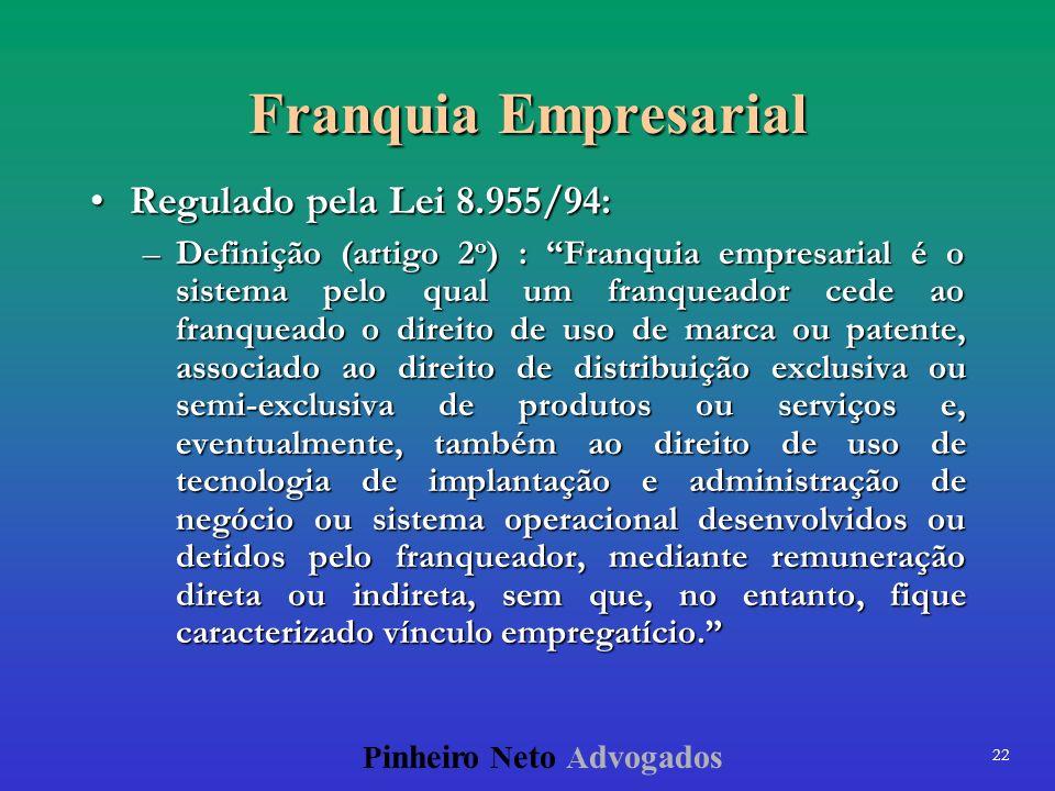 22 P inheiro N eto A dvogados Franquia Empresarial Regulado pela Lei 8.955/94:Regulado pela Lei 8.955/94: –Definição (artigo 2 o ) : Franquia empresar