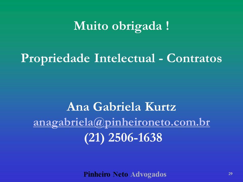 29 P inheiro N eto A dvogados Muito obrigada ! Propriedade Intelectual - Contratos Ana Gabriela Kurtz anagabriela@pinheironeto.com.br (21) 2506-1638 a