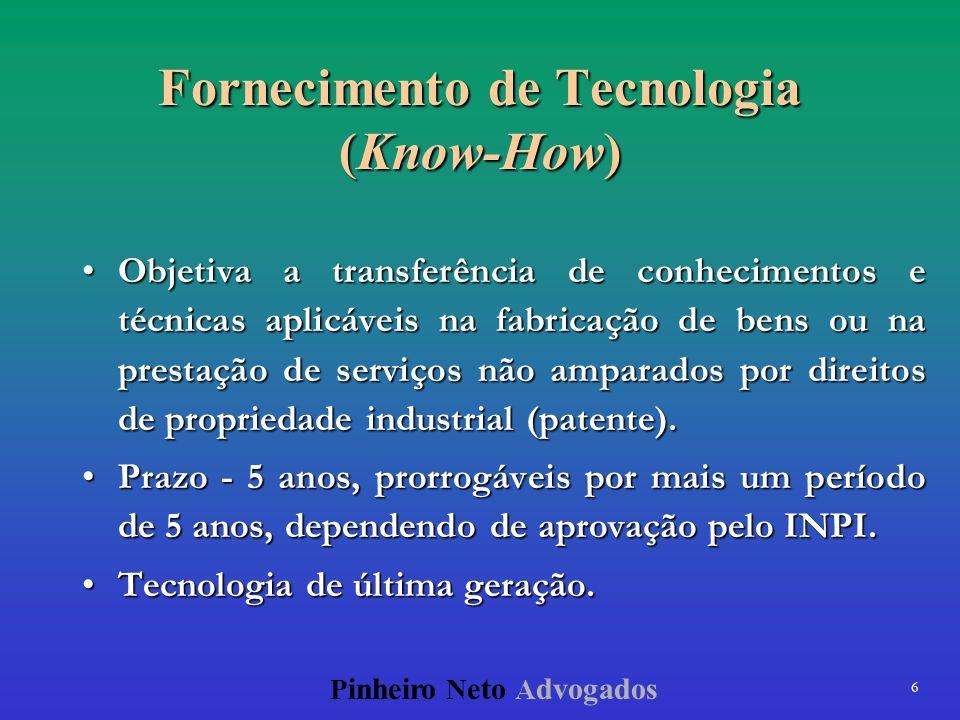 6 P inheiro N eto A dvogados Fornecimento de Tecnologia (Know-How) Objetiva a transferência de conhecimentos e técnicas aplicáveis na fabricação de be