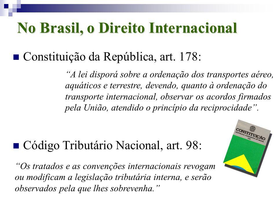 No Brasil, o Direito Internacional Constituição da República, art. 178: Código Tributário Nacional, art. 98: A lei disporá sobre a ordenação dos trans