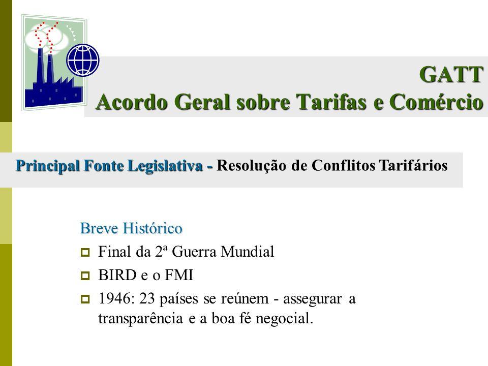 GATT Acordo Geral sobre Tarifas e Comércio Breve Histórico Final da 2ª Guerra Mundial BIRD e o FMI 1946: 23 países se reúnem - assegurar a transparênc