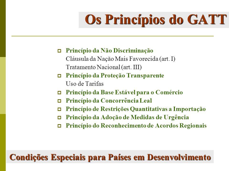 Os Princípios do GATT Princípio da Não Discriminação Cláusula da Nação Mais Favorecida (art. I) Tratamento Nacional (art. III) Princípio da Proteção T