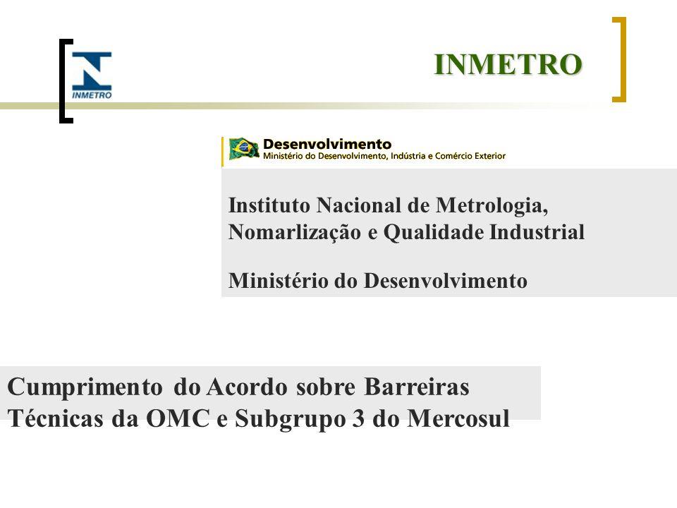 INMETRO Instituto Nacional de Metrologia, Nomarlização e Qualidade Industrial Ministério do Desenvolvimento Cumprimento do Acordo sobre Barreiras Técn