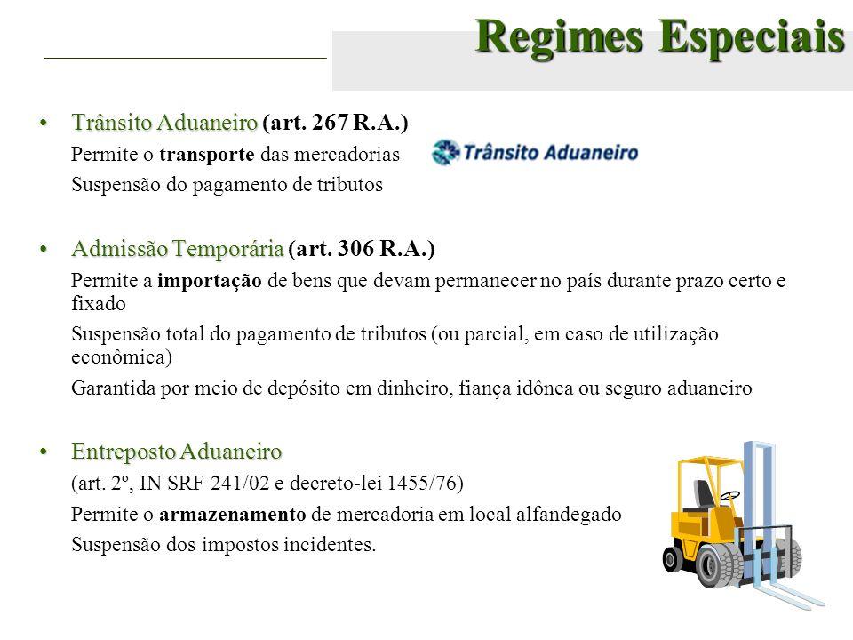 Regimes Especiais Trânsito AduaneiroTrânsito Aduaneiro (art. 267 R.A.) Permite o transporte das mercadorias Suspensão do pagamento de tributos Admissã