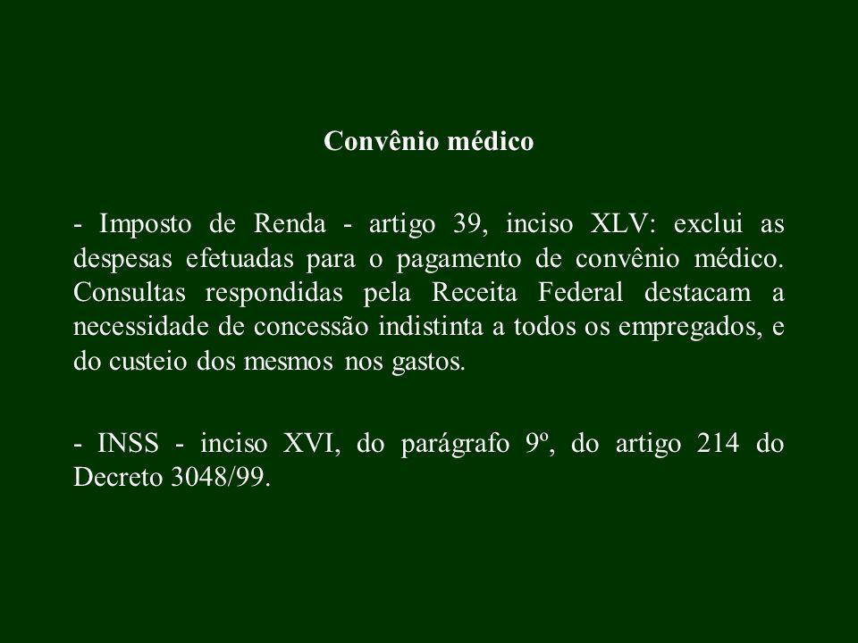 Convênio médico - Imposto de Renda - artigo 39, inciso XLV: exclui as despesas efetuadas para o pagamento de convênio médico. Consultas respondidas pe
