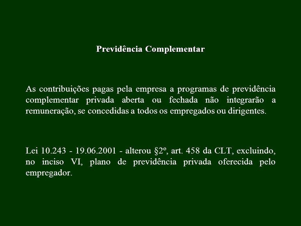 Previdência Complementar As contribuições pagas pela empresa a programas de previdência complementar privada aberta ou fechada não integrarão a remune