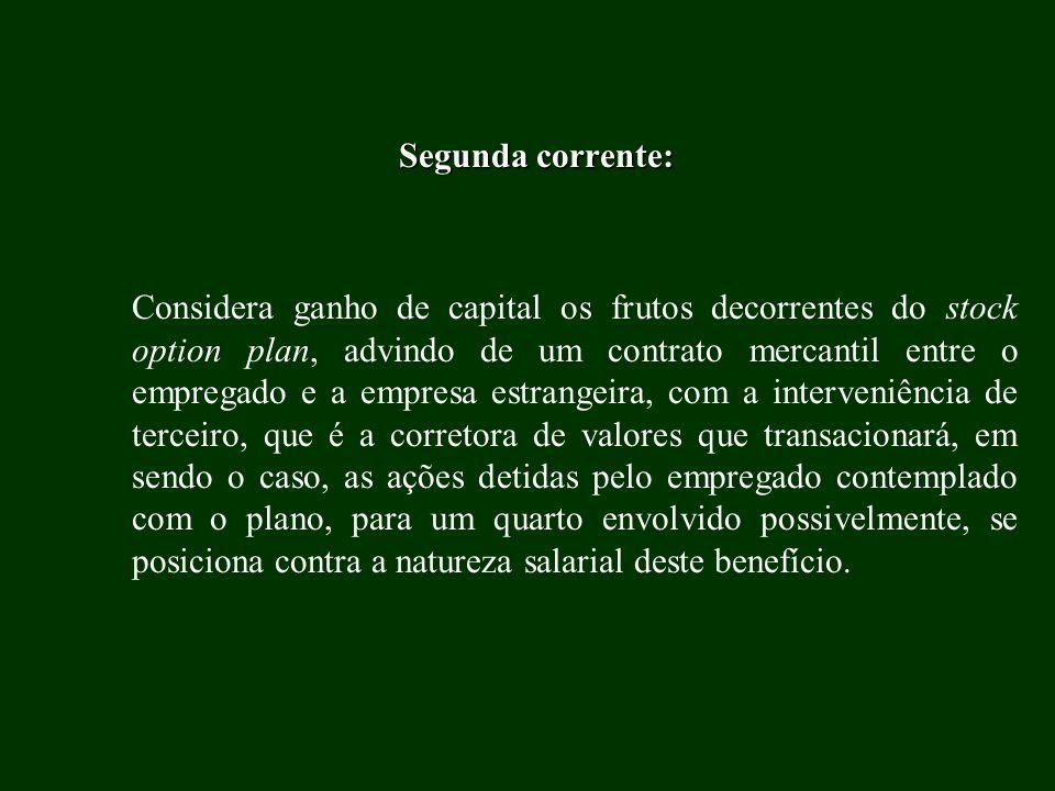 Segunda corrente: Considera ganho de capital os frutos decorrentes do stock option plan, advindo de um contrato mercantil entre o empregado e a empres