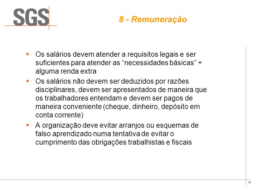 30 7 – Horário de Trabalho A organização deve cumprir com as leis e com os padrões da indústria sobre horário de trabalho No Brasil : 44 horas semanai