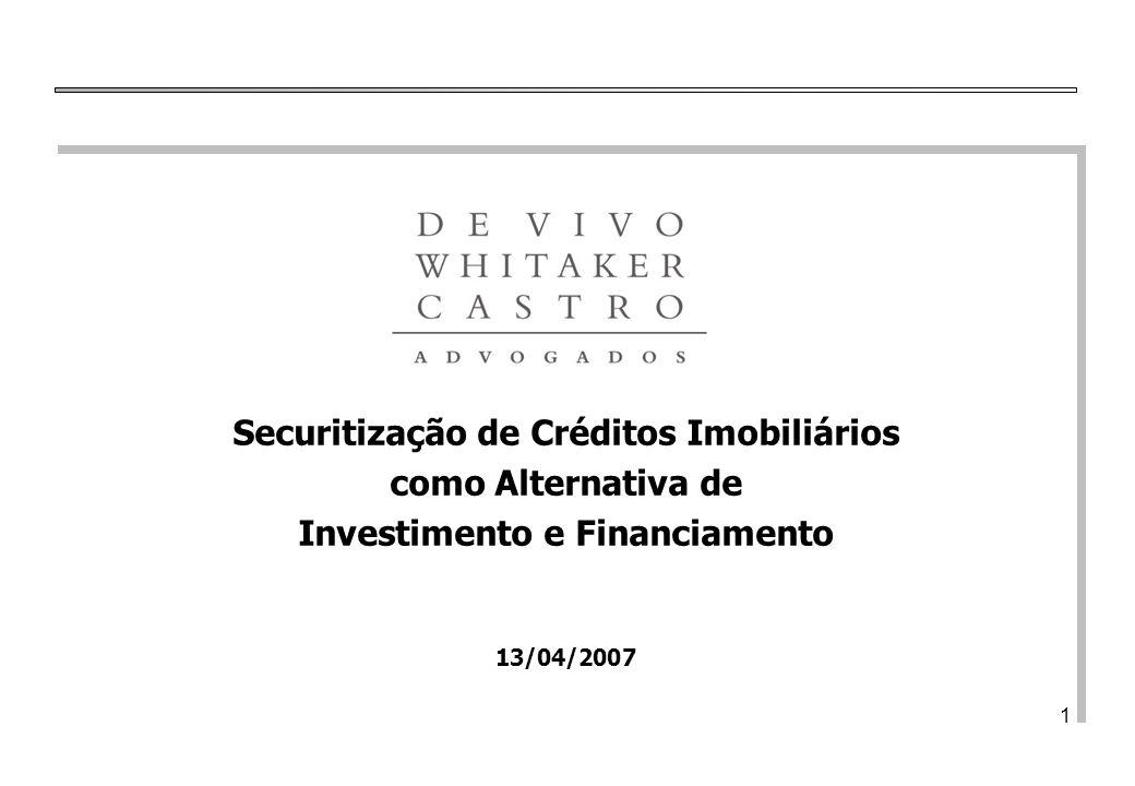 De Vivo, Whitaker e Castro Advogados 1 Securitização de Créditos Imobiliários como Alternativa de Investimento e Financiamento 13/04/2007