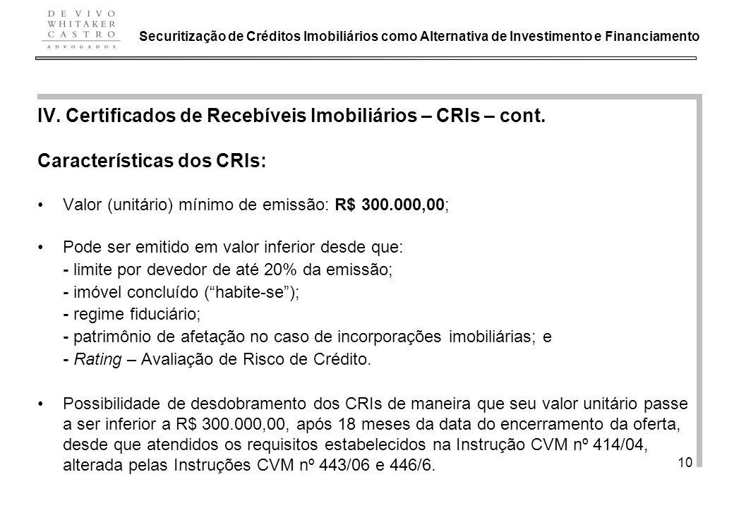 De Vivo, Whitaker e Castro Advogados 10 IV. Certificados de Recebíveis Imobiliários – CRIs – cont. Características dos CRIs: Valor (unitário) mínimo d