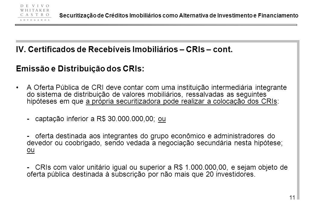De Vivo, Whitaker e Castro Advogados 11 IV. Certificados de Recebíveis Imobiliários – CRIs – cont. Emissão e Distribuição dos CRIs: A Oferta Pública d