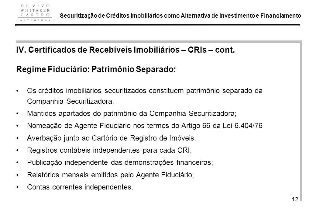 De Vivo, Whitaker e Castro Advogados 12 IV. Certificados de Recebíveis Imobiliários – CRIs – cont. Regime Fiduciário: Patrimônio Separado: Os créditos