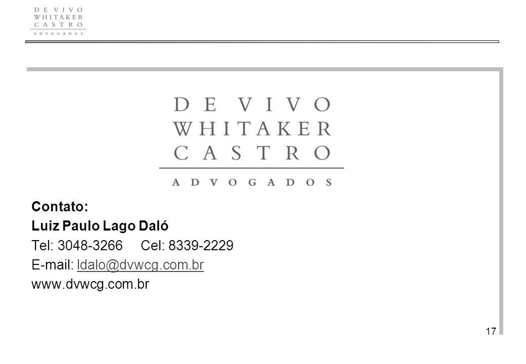 De Vivo, Whitaker e Castro Advogados 17 Contato: Luiz Paulo Lago Daló Tel: 3048-3266 Cel: 8339-2229 E-mail: ldalo@dvwcg.com.brldalo@dvwcg.com.br www.dvwcg.com.br