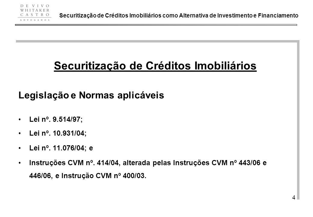 De Vivo, Whitaker e Castro Advogados 4 Securitização de Créditos Imobiliários Legislação e Normas aplicáveis Lei nº. 9.514/97; Lei nº. 10.931/04; Lei