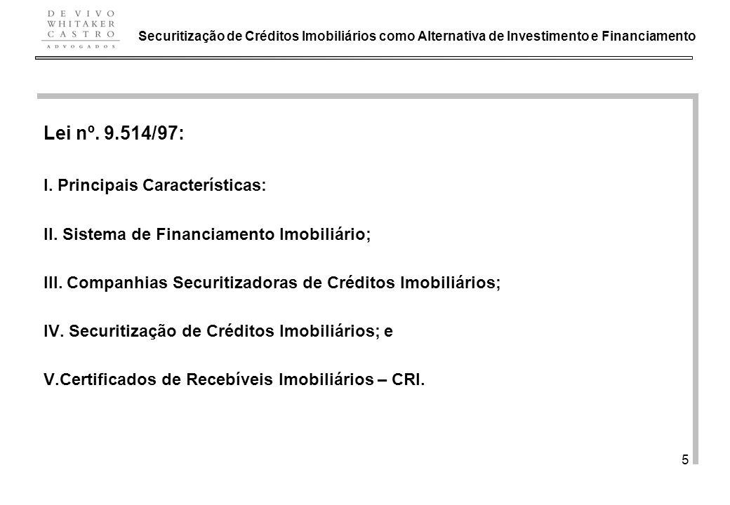 De Vivo, Whitaker e Castro Advogados 5 Lei nº. 9.514/97: I. Principais Características: II. Sistema de Financiamento Imobiliário; III. Companhias Secu