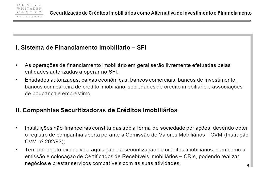De Vivo, Whitaker e Castro Advogados 6 I. Sistema de Financiamento Imobiliário – SFI As operações de financiamento imobiliário em geral serão livremen