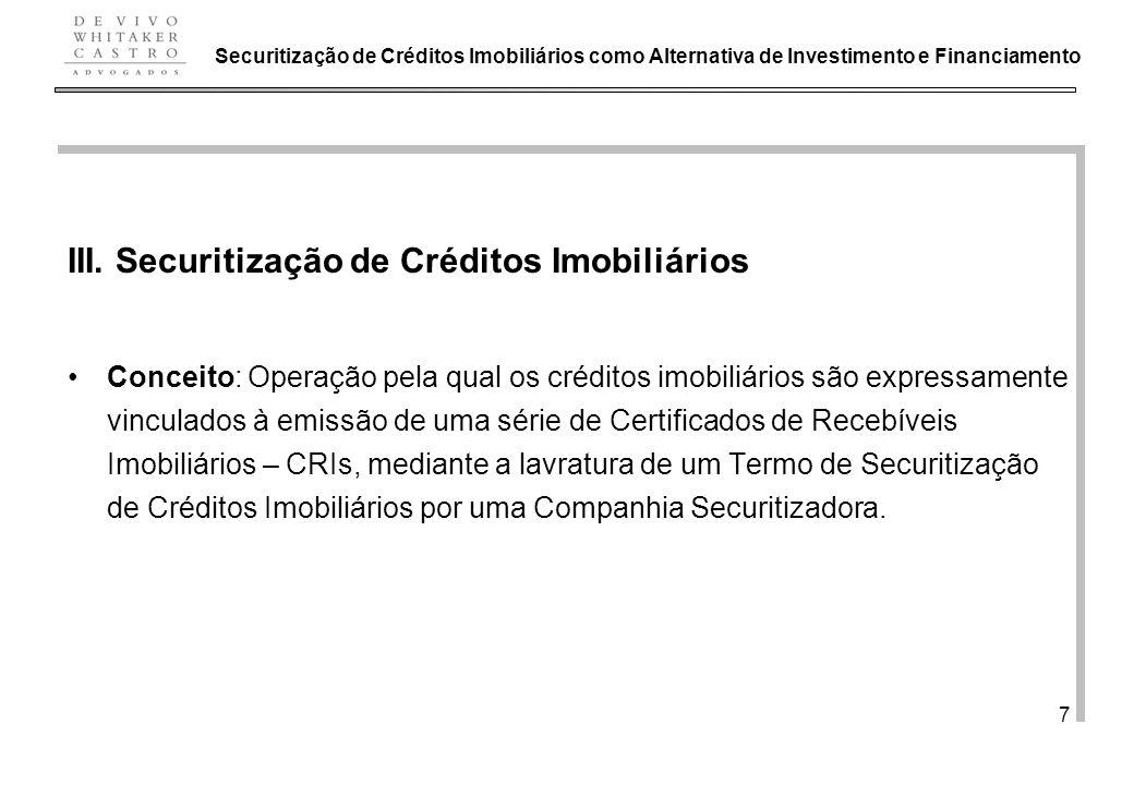 De Vivo, Whitaker e Castro Advogados 7 III. Securitização de Créditos Imobiliários Conceito: Operação pela qual os créditos imobiliários são expressam