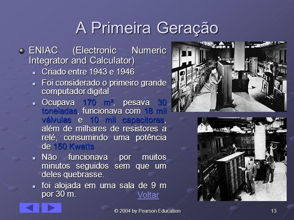 13 © 2004 by Pearson Education A Primeira Geração ENIAC (Electronic Numeric Integrator and Calculator) Criado entre 1943 e 1946 Criado entre 1943 e 19