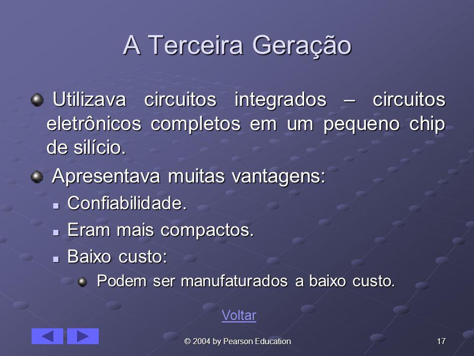17 © 2004 by Pearson Education A Terceira Geração Utilizava circuitos integrados – circuitos eletrônicos completos em um pequeno chip de silício. Util