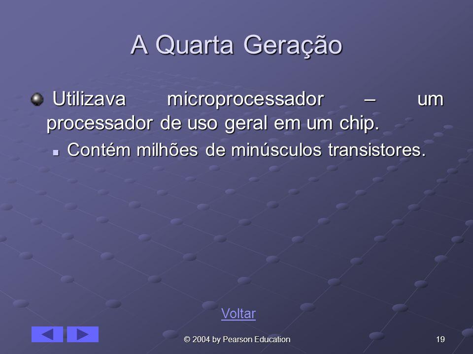 19 © 2004 by Pearson Education A Quarta Geração Utilizava microprocessador – um processador de uso geral em um chip. Utilizava microprocessador – um p