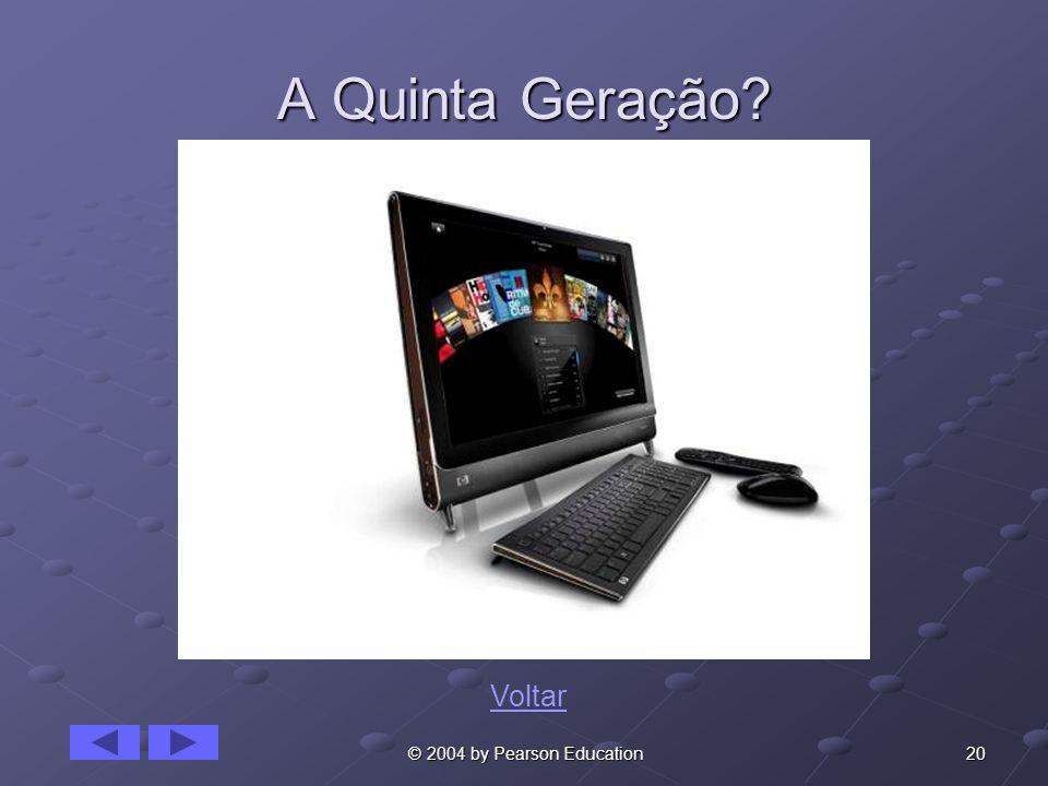 20 © 2004 by Pearson Education A Quinta Geração? Voltar