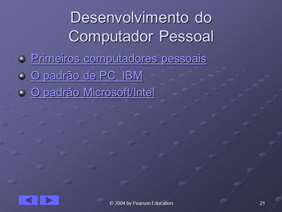 21 © 2004 by Pearson Education Desenvolvimento do Computador Pessoal Primeiros computadores pessoais Primeiros computadores pessoaisPrimeiros computad