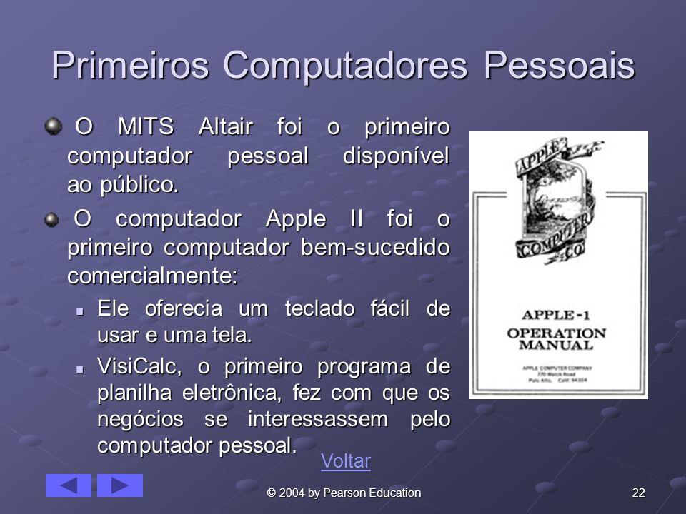 22 © 2004 by Pearson Education Primeiros Computadores Pessoais O MITS Altair foi o primeiro computador pessoal disponível ao público. O MITS Altair fo