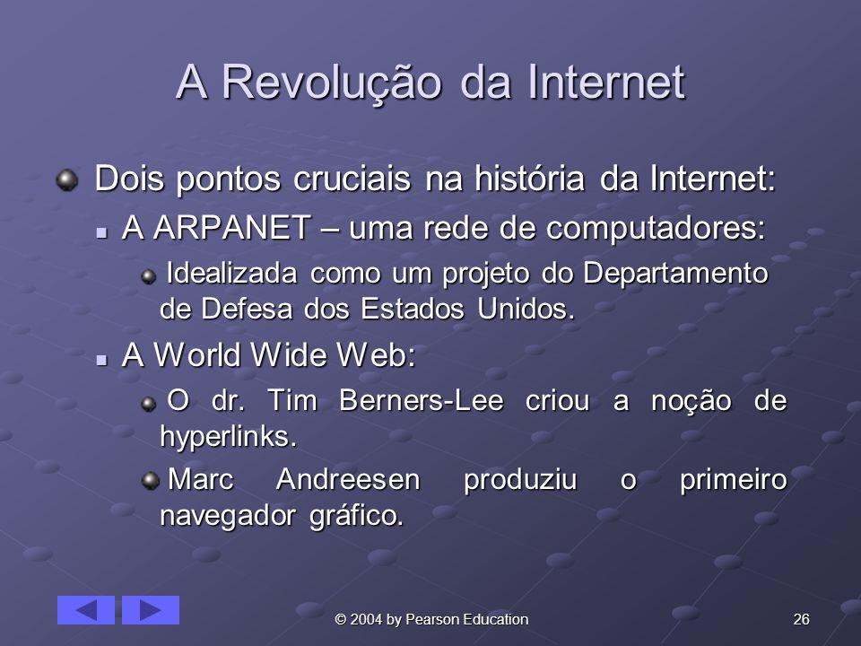 26 © 2004 by Pearson Education A Revolução da Internet Dois pontos cruciais na história da Internet: Dois pontos cruciais na história da Internet: A A