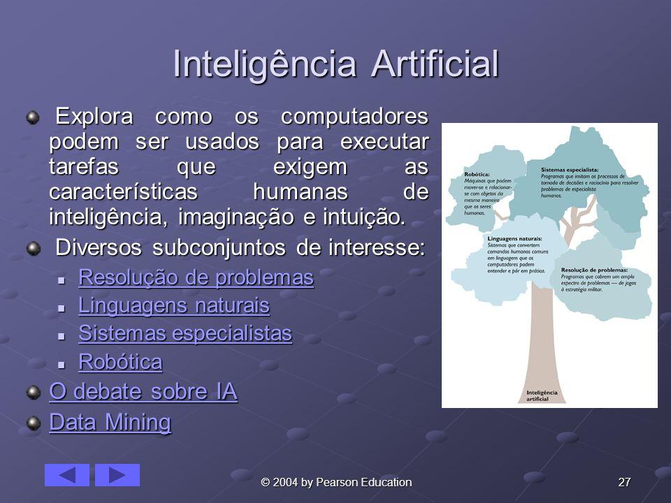 27 © 2004 by Pearson Education Inteligência Artificial Explora como os computadores podem ser usados para executar tarefas que exigem as característic