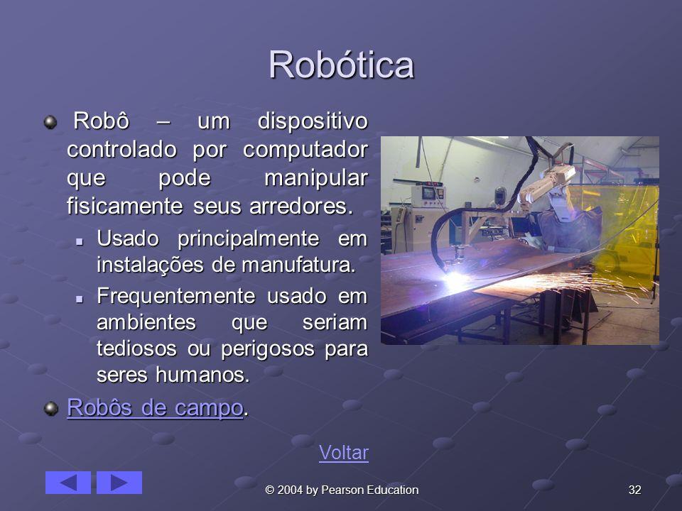 32 © 2004 by Pearson Education Robótica Robô – um dispositivo controlado por computador que pode manipular fisicamente seus arredores. Robô – um dispo