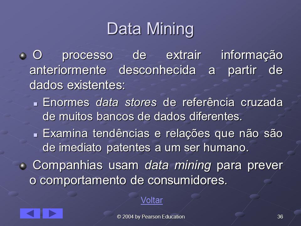 36 © 2004 by Pearson Education Data Mining O processo de extrair informação anteriormente desconhecida a partir de dados existentes: O processo de ext