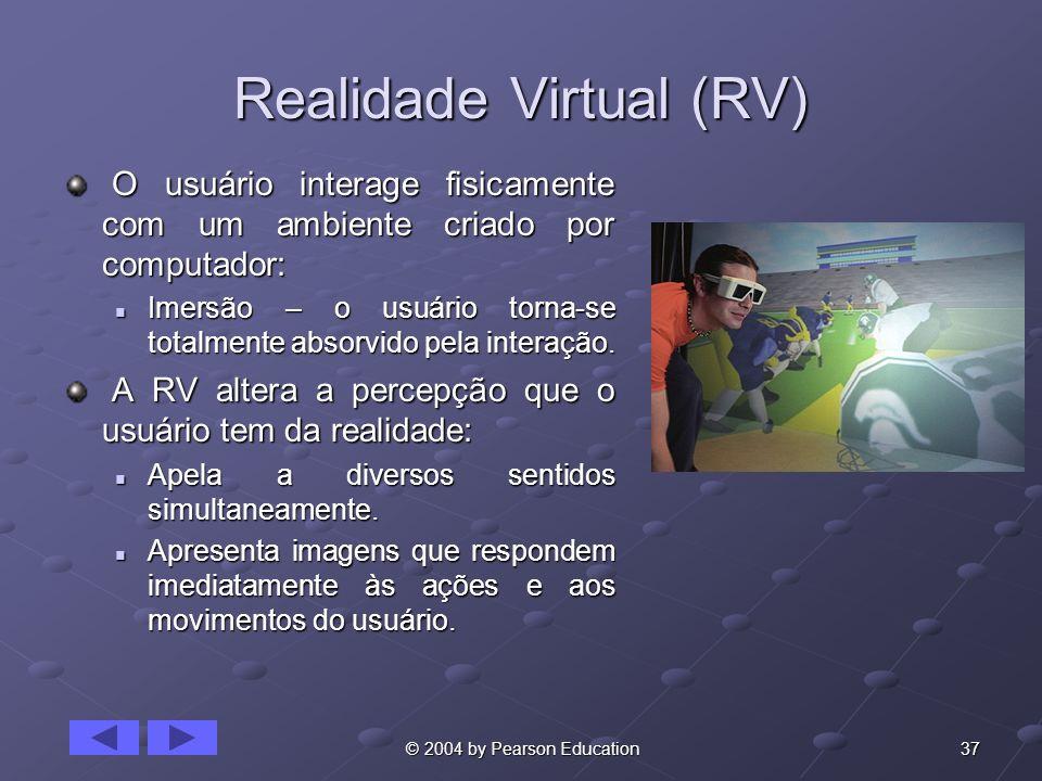37 © 2004 by Pearson Education Realidade Virtual (RV) O usuário interage fisicamente com um ambiente criado por computador: O usuário interage fisicam