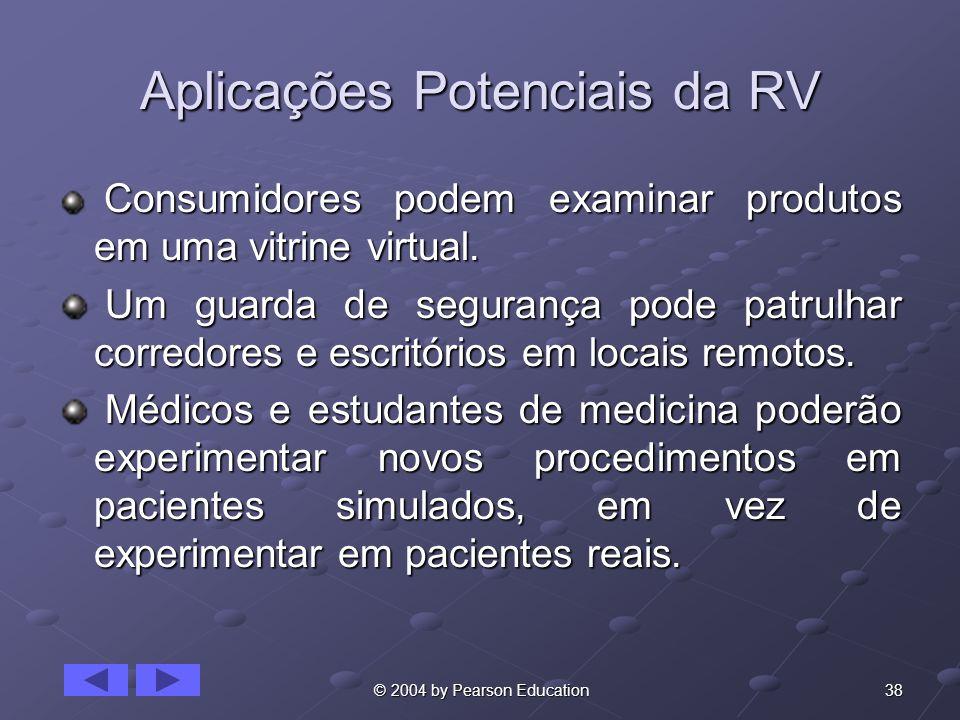 38 © 2004 by Pearson Education Aplicações Potenciais da RV Consumidores podem examinar produtos em uma vitrine virtual. Consumidores podem examinar pr