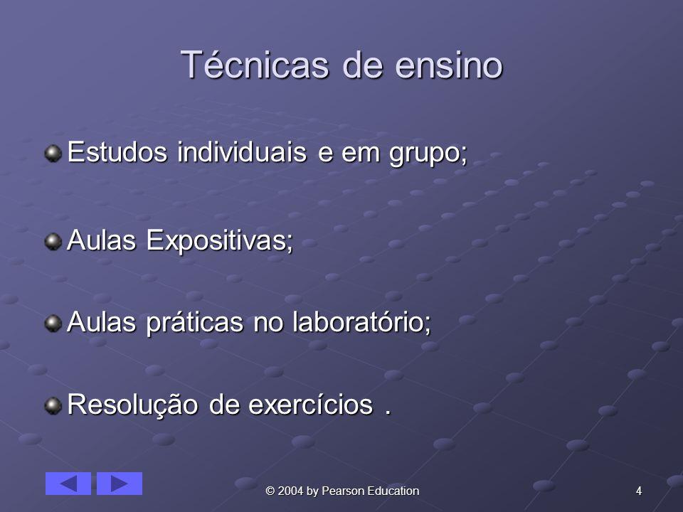 4 © 2004 by Pearson Education Técnicas de ensino Estudos individuais e em grupo; Aulas Expositivas; Aulas práticas no laboratório; Resolução de exercí
