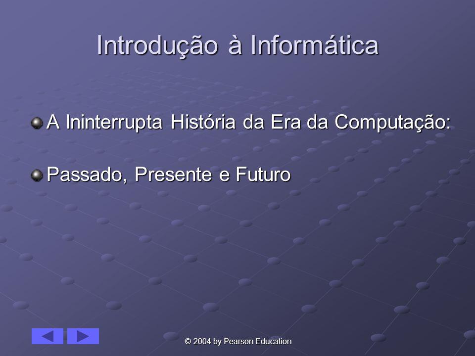 19 © 2004 by Pearson Education A Quarta Geração Utilizava microprocessador – um processador de uso geral em um chip.
