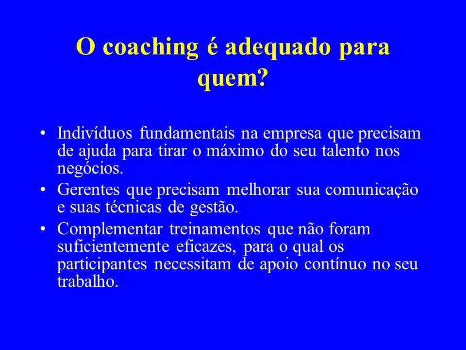 O coaching é adequado para quem? Indivíduos fundamentais na empresa que precisam de ajuda para tirar o máximo do seu talento nos negócios. Gerentes qu