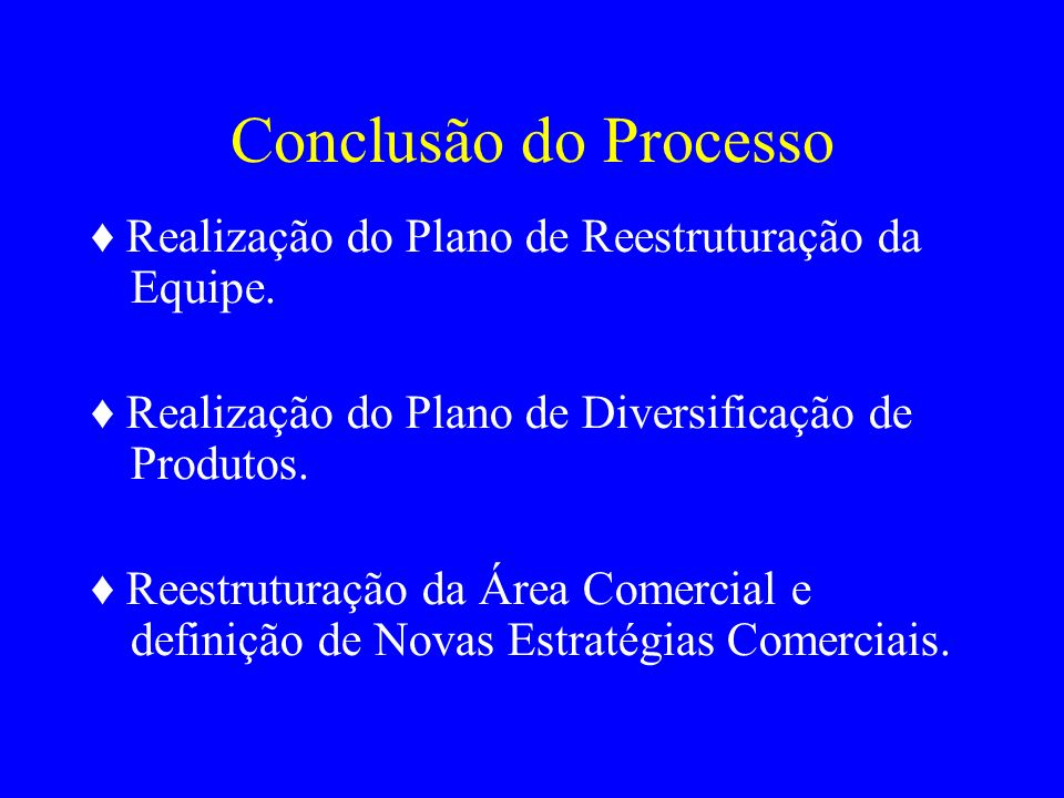 Conclusão do Processo Realização do Plano de Reestruturação da Equipe. Realização do Plano de Diversificação de Produtos. Reestruturação da Área Comer