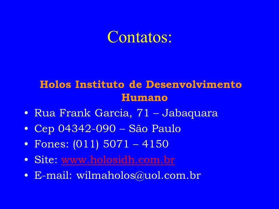 Contatos: Holos Instituto de Desenvolvimento Humano Rua Frank Garcia, 71 – Jabaquara Cep 04342-090 – São Paulo Fones: (011) 5071 – 4150 Site: www.holo