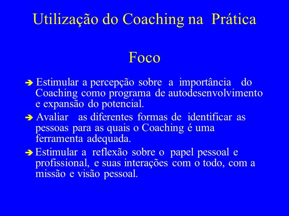 Utilização do Coaching na Prática Foco Estimular a percepção sobre a importância do Coaching como programa de autodesenvolvimento e expansão do potenc