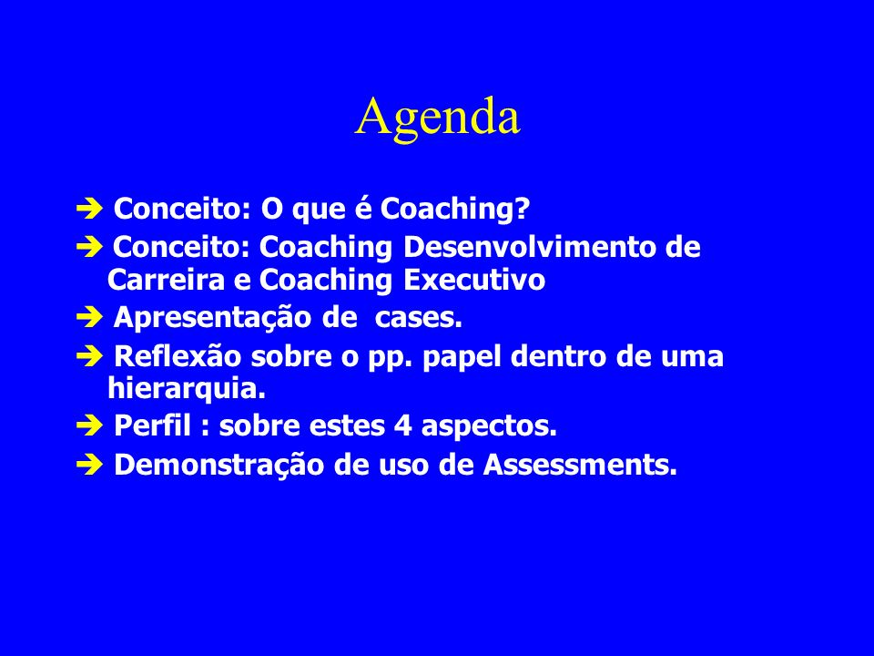 Agenda Conceito: O que é Coaching? Conceito: Coaching Desenvolvimento de Carreira e Coaching Executivo Apresentação de cases. Reflexão sobre o pp. pap
