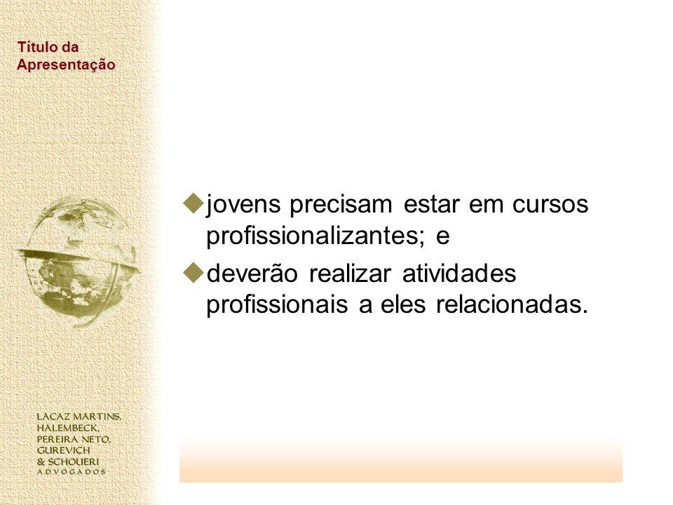 Título da Apresentação jovens precisam estar em cursos profissionalizantes; e deverão realizar atividades profissionais a eles relacionadas.