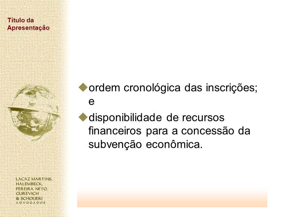 Título da Apresentação ordem cronológica das inscrições; e disponibilidade de recursos financeiros para a concessão da subvenção econômica.