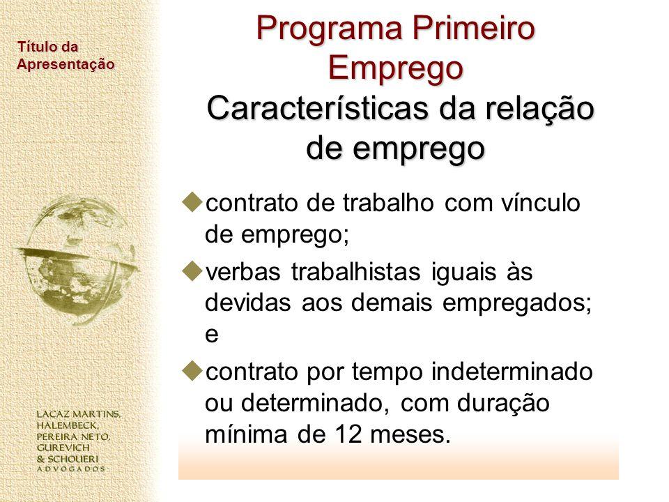 Título da Apresentação Programa Primeiro Emprego Características da relação de emprego contrato de trabalho com vínculo de emprego; verbas trabalhista