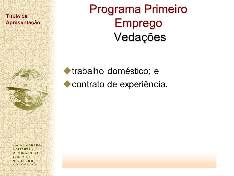 Título da Apresentação Programa Primeiro Emprego Vedações trabalho doméstico; e contrato de experiência.