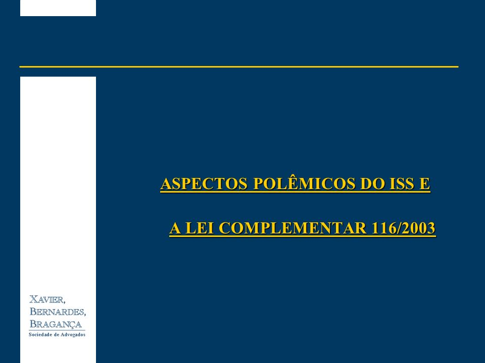 ASPECTOS POLÊMICOS DO ISS: A LEI COMPLEMENTAR 116/2003 Palestra proferida por Sabine Ingrid Schuttoff SWISSCAM Câmara Suíço-brasileira de Comércio São Paulo - SP, 16 de abril de 2004