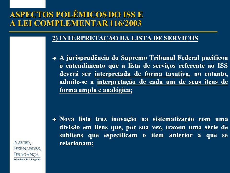 ASPECTOS POLÊMICOS DO ISS E A LEI COMPLEMENTAR 116/2003 2)INTERPRETAÇÃO DA LISTA DE SERVIÇOS A jurisprudência do Supremo Tribunal Federal pacificou o