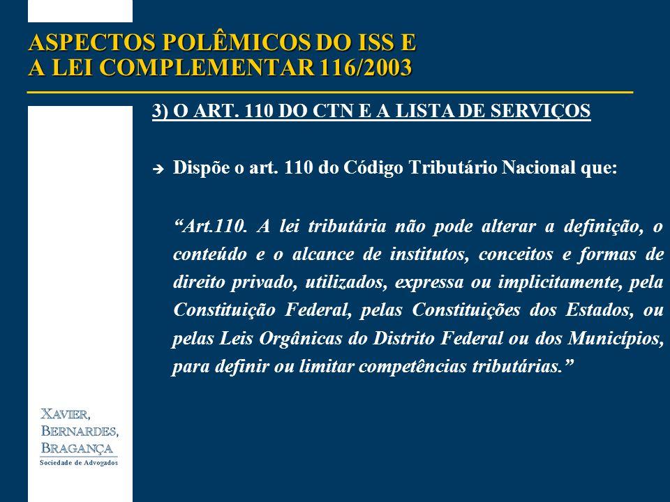 ASPECTOS POLÊMICOS DO ISS E A LEI COMPLEMENTAR 116/2003 3)O ART. 110 DO CTN E A LISTA DE SERVIÇOS Dispõe o art. 110 do Código Tributário Nacional que: