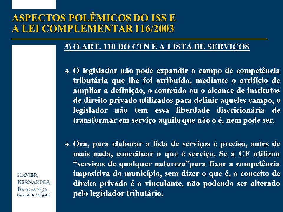 ASPECTOS POLÊMICOS DO ISS E A LEI COMPLEMENTAR 116/2003 3)O ART. 110 DO CTN E A LISTA DE SERVIÇOS O legislador não pode expandir o campo de competênci