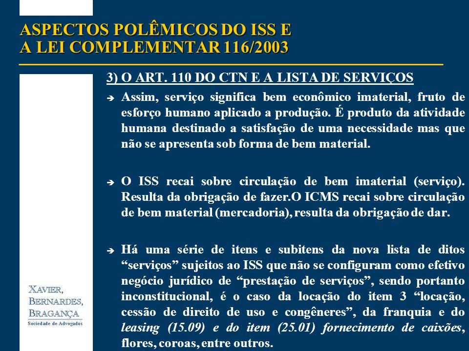 ASPECTOS POLÊMICOS DO ISS E A LEI COMPLEMENTAR 116/2003 3)O ART. 110 DO CTN E A LISTA DE SERVIÇOS Assim, serviço significa bem econômico imaterial, fr
