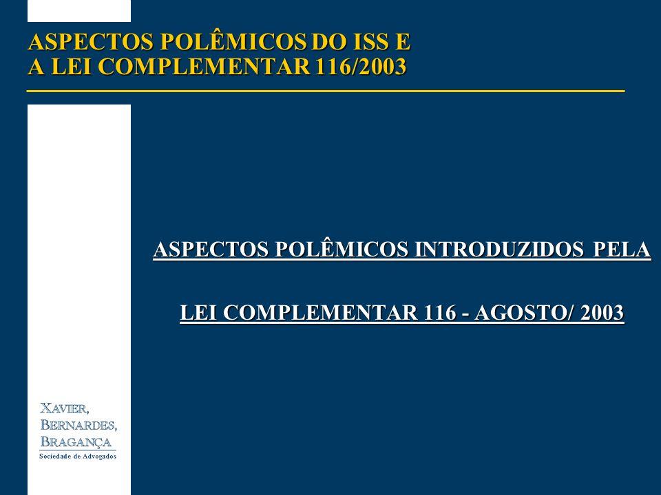 ASPECTOS POLÊMICOS DO ISS E A LEI COMPLEMENTAR 116/2003 ASPECTOS POLÊMICOS INTRODUZIDOS PELA LEI COMPLEMENTAR 116 - AGOSTO/ 2003